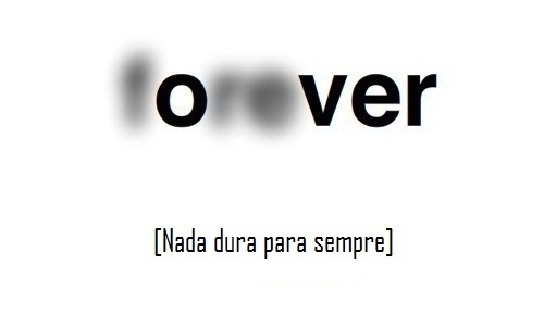 Nada dura para sempre